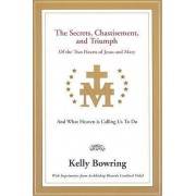 Secrets, Chastisement, and Triumph of the Two Hearts of Jesus and Mary by Dr Kelly Bowring
