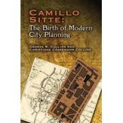 Camillo Sitte: The Birth of Modern City Planning by Christiane Crasemann Collins