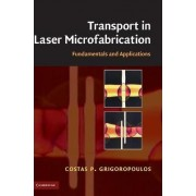 Transport in Laser Microfabrication by Costas P. Grigoropoulos