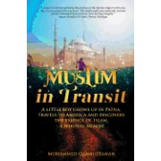 Muslim in Transit: A Little Boy Grows Up in Patna, Travels to America, and Discovers the Essence of Islam.