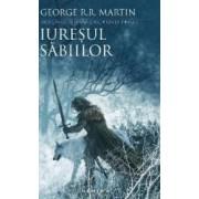 Iuresul sabiilor. Saga Cantec de gheata si foc - George R.R. Martin