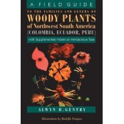 A Field Guide to the Families and Genera of Woody Plants of Northwest South America (Columbia, Ecuador, Peru) by Alwyn H. Gentry