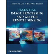 Essential Image Processing and GIS for Remote Sensing by Jian-Guo Liu