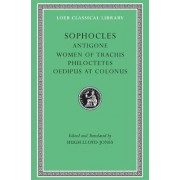 Sophocles: Antigone, Women of Trachis, Philocetes, Oedipus at Colonus v.2 by Sophocles