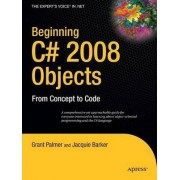 Beginning C# 2008 Objects by Grant Palmer