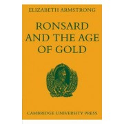 Ronsard and the Age of Gold by Elizabeth Armstrong
