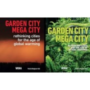 Garden City Mega City: Rethinking Cities for the Age of Global Warming 2016 by Patrick Bingham-Hall