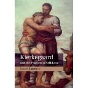 Kierkegaard and the Problem of Self-Love by John Lippitt