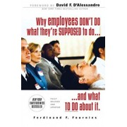 Why Employees Don't Do What They're Supposed to and What You Can Do About it by Ferdinand F. Fournies