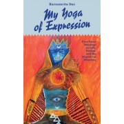 My Yoga of Expression: Free Verse Musings about Life, Nature, and the Search for Meaning