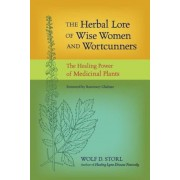 The Herbal Lore of Wise Women and Wortcunners: The Healing Power of Medicinal Plants, Paperback