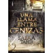 Una Llama Entre Cenizas / An Ember in the Ashes by Sabaa Tahir