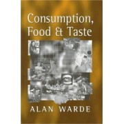 Consumption, Food and Taste by Alan Warde