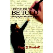 Let the Truth Be Told by Peggy S Treadwell