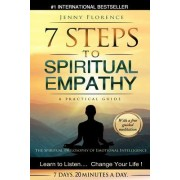 7 Steps to Spiritual Empathy, a Practical Guide: The Spiritual Philosophy of Emotional Intelligence