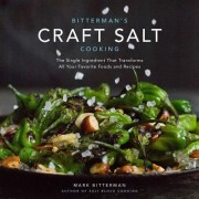 Bitterman's Craft Salt Cooking: The Single Ingredient That Transforms All Your Favorite Foods and Recipes
