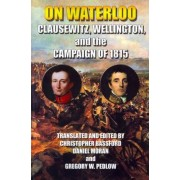On Waterloo by And Wellington Clausewitz and Wellington