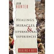 Healings, Miracles, and Supernatural Experiences by Joan Hunter