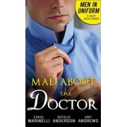 Men In Uniform: Mad About The Doctor by Carol Marinelli