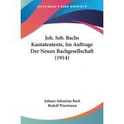 Joh. Seb. Bachs Kantatentexte, Im Auftrage Der Neuen Bachgesellschaft (1914) by Johann Sebastian Bach
