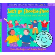 Dancing to Music: Let's Go Shoolie-Shoo (Book + CD + CD-ROM): Creative Activities for Dance and Music by Helen MacGregor