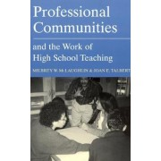 Professional Communities and the Work of High School Teaching by Milbrey Wallin McLaughlin