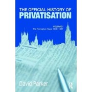 The Official History of Privatisation: v. 1 by David Parker