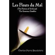 Les Fleurs Du Mal and The Flowers of Evil - French Edition and English Translation Edition with The Generous Gambler in English by Charles Pierre Baudelaire
