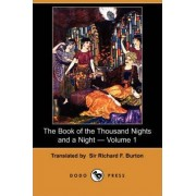 The Book of the Thousand Nights and a Night - Volume 1 (Dodo Press) by Richard F Burton