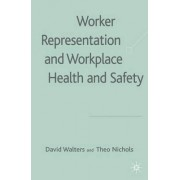 Worker Representation and Workplace Health and Safety by David Walters