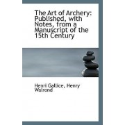 The Art of Archery by Henry Walrond Henri Gallice