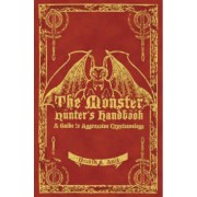 The Monster Hunter's Handbook: The Ultimate Guide To Saving Mankind From Vampires, Zombies, Hellhounds And Other Mythical Beasts