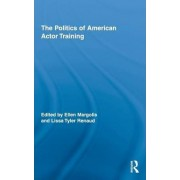 The Politics of American Actor Training by Ellen Margolis