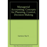 Managerial Accounting: Concepts For Planning, Control, Decision Making