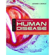 An Introduction to Human Disease: Pathology and Pathophysiology Correlations by Leonard V. Crowley