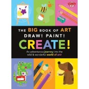 The Big Book of Art: Draw! Paint! Create! by Walter Foster