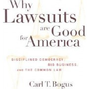 Why Lawsuits are Good for America by Carl T. Bogus