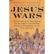 Jesus Wars by John Philip Jenkins