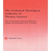The Contested Theological Authority of Thomas Aquinas by Elizabeth A. Lowe