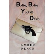 Bang, Bang You're Dead by Amber Place