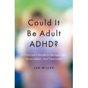 Could it be Adult ADHD? by Jan Willer