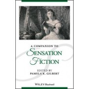 A Companion to Sensation Fiction by Pamela K. Gilbert