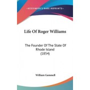 Life Of Roger Williams by William Gammell