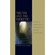 Truth and the Heretic by Karen Sullivan
