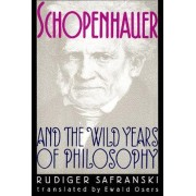 Schopenhauer and the Wild Years of Philosophy by R
