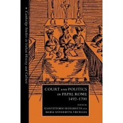 Court and Politics in Papal Rome, 1492-1700 by Gianvittorio Signorotto