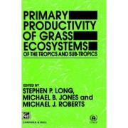 Primary Productivity of Grass Ecosystems of the Tropics and Sub-tropics by S. P. Long
