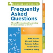 Concise Answers to Frequently Asked Questions about Professional Learning Communities at Workacentsa Acents by Mike Mattos