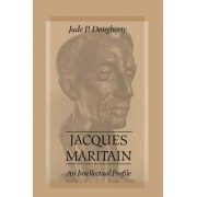 Jacques Maritain by Jude P. Dougherty