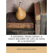 A Journal from Japan, a Daily Record of Life as Seen by a Scientist by Marie Carmichael Stopes